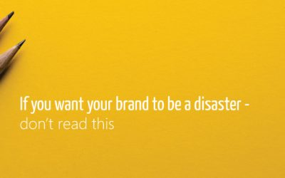 If you prefer your brand to be a disaster – don't read this.